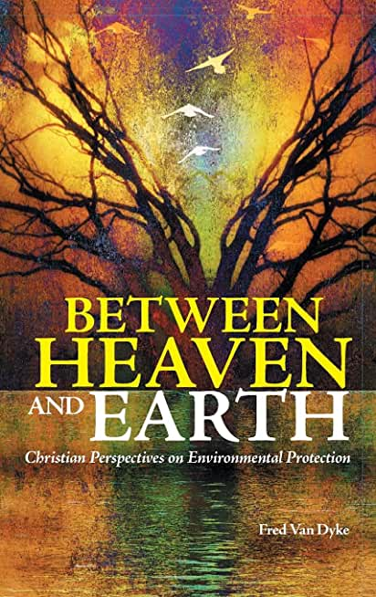 Between Heaven and Earth: Christian Perspectives on Environmental Protection