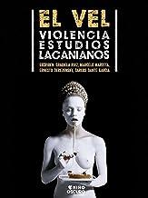 El Vel: Violencia Estudios Lacanianos (Spanish Edition)