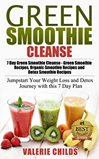 Green Smoothie Cleanse: Lose 10 Pounds of Stubborn Body Fat in 7 Days, Boost Metabolism and Increase Energy - Green Smoothie Recipes, Organic Smoothie ... Recipes, Detox Smoothie Recipes Book 1)