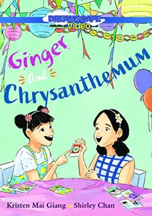 Ginger and Chrysanthemum director, Andy T. Jones ; text by Kristen Mai Giang ; illustration by Shirley Chan. cover