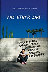The Other Side: Stories of Central American Teen Refugees Who Dream of Crossing the Border Kindle Edition