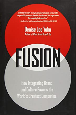 Fusion: How Integrating Brand and Culture Powers the Worlds Greatest Companies