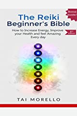 Reiki:The Reiki Beginner's Bible: The Ultimate Guide to Increase your Energy, Improve your Health and Feel Amazing Every day (reiki for beginners, reiki ... healing, spiritual awakening, chakras) Kindle Edition