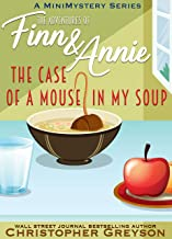The Case of a Mouse in my Soup: A Mini Mystery Series (The Adventures of Finn and Annie Book 7)