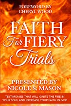 Faith for Fiery Trials: Testimonies That Will Ignite the Fire in Your Soul and Increase Your Faith in God