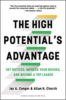 The High Potential's Advantage: Get Noticed, Impress Your Bosses, and Become a Top Leader