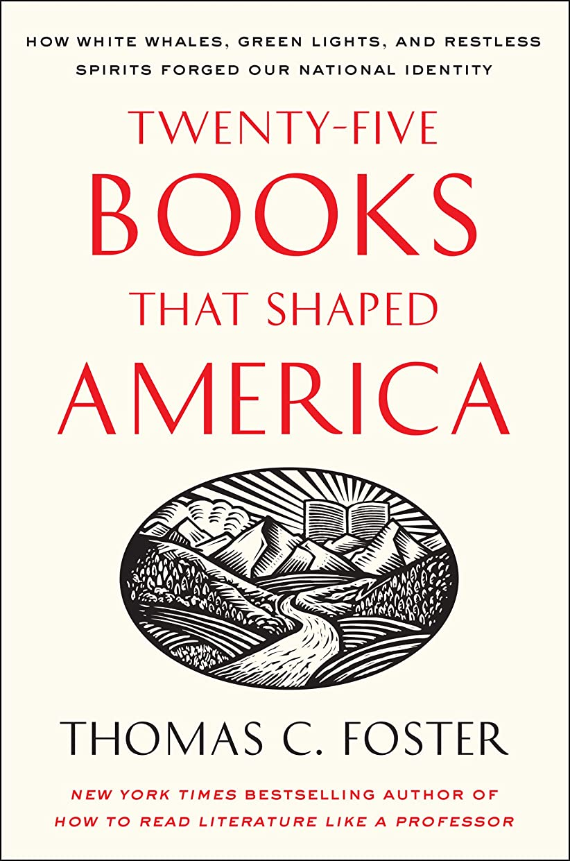 結婚したエントリピッチTwenty-five Books That Shaped America: How White Whales, Green Lights, and Restless Spirits Forged Our National Identity (English Edition)