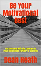Be Your Motivational Best: For Everyone With The Courage To Push Themselves Further To Succeed (English Edition)