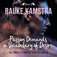 Passion Demands a Vocabulary of Desire: Volume 4: 101 Tweets to Inspire Your Followers (4)