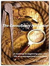 The Consultancy Navigator: A roadmap to beginning your new life as a management consultant (English Edition)