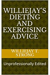 Williejay's Dieting and Exercising Advice: Unprofessionally Edited Kindle Edition