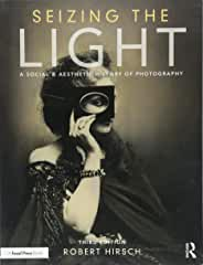 Seizing the Light: A Social and Aesthetic History of Photography, 3rd Edition from Focal Press