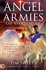 Angel Armies on Assignment: TheDivisionsand Assignments of Angels and How to Partner with Them in Your Prayers Kindle Edition