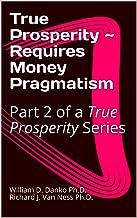 True Prosperity ~ Requires Money Pragmatism: Part 2 of a True Prosperity Series