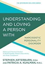 Understanding and Loving a Person with Narcissitic Personality Disorder: Biblical and Practical Wisdom to Build Empathy, Preserve Boundaries, and Show Compassion (The Arterburn Wellness Series)