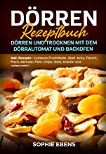 Dörren Rezeptbuch: Dörren und Trocknen mit dem Dörrautoma