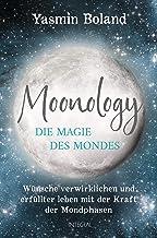 Moonology – Die Magie des Mondes: Wünsche verwirklichen und erfüllter leben mit der Kraft der Mondphasen (German Edition)