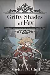 Grifty Shades of Fey: Cautionary Tales Uncovering the Dark Side of the Fair Folk Kindle Edition