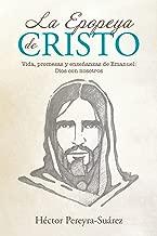 La Epopeya De Cristo: Vida, Promesas Y Enseñanzas De Emanuel: Dios Con Nosotros (Spanish Edition)