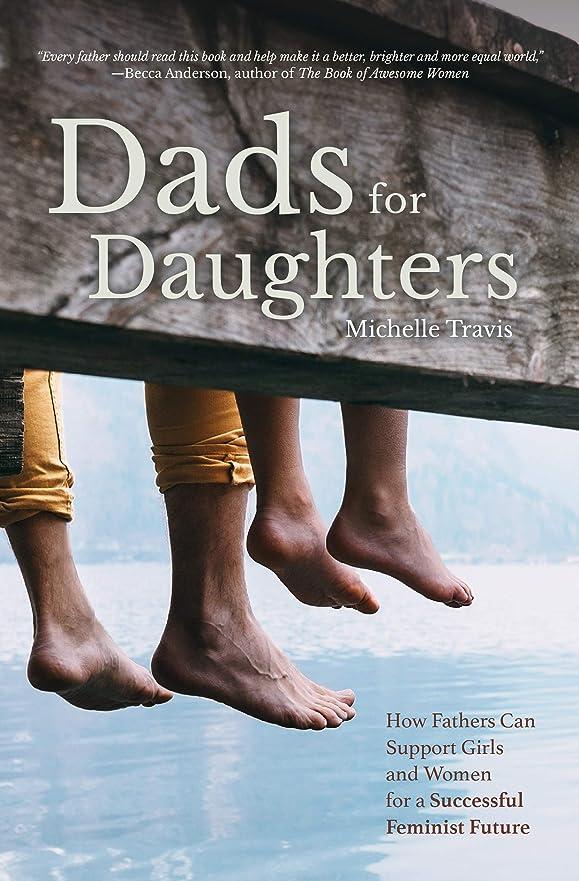 骨髄ミネラル取り組むDads for Daughters: How Fathers Can Give their Daughters a Better, Brighter, Fairer Future (English Edition)