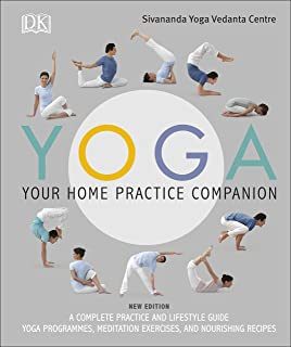 Yoga Your Home Practice Companion: A Complete Practice and Lifestyle Guide: Yoga Programmes, Meditation Exercises, and Nou...