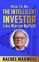How To Be The Intelligent Investor Like Warren Buffett: (warren buffett book,investing for adults,warren buffett's 3 favor...