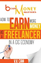 Because Money Matters: How to Earn More Money as a Freelancer in a Gig Economy (English Edition)