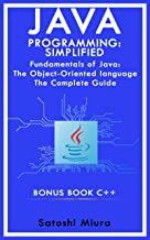 Java Programming Simplified - C++: Fundamentals of Java: An Objесt-Оrіеntеd language The Complete Guide  C plus plus (English Edition)