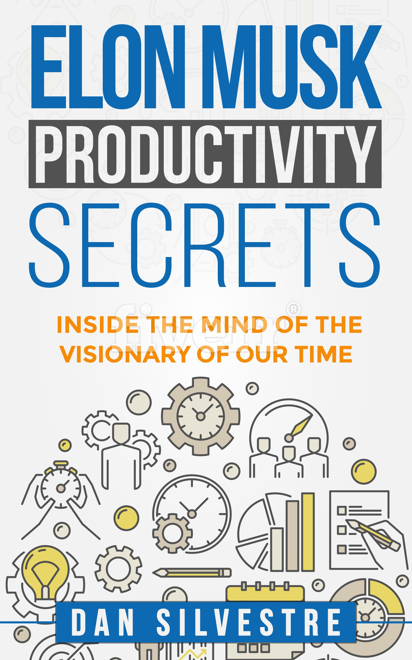 Elon Musk Productivity Secrets: Inside the Mind of the Visionary of Our Time