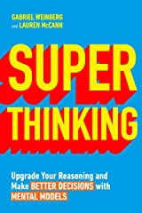 Super Thinking: Upgrade Your Reasoning and Make Better Decisions with Mental Models Kindle Edition