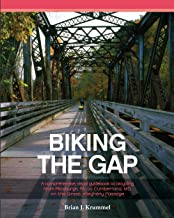 Biking the GAP: A comprehensive, visual guidebook to bicycling from  Pittsburgh, PA, to Cumberland, MD, on the Great Allegheny Passage
