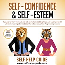 Self Confidence and Self Esteem: Simple Methods to Build Mental Toughness: Hypnosis for Men, Women, Teens, Kids to Create Mental Toughness, Self Love Healing with Affirmations and Guided Meditation for Subconscious Mind Programming in Sleep