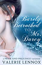 Barely Betrothed to Mr. Darcy: a Pride and Prejudice variation