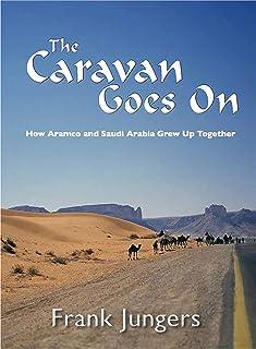 The Caravan Goes on: How Aramco and Saudi Arabia Grew Up Together