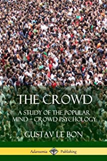 The Crowd: A Study of the Popular Mind – Crowd Psychology