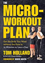 The Micro-Workout Plan: Get the Body You Want without the Gym in 15 Minutes or Less a Day (English Edition)