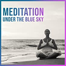 Meditation Under the Blue Sky: Totally Best Nature Ambient Music Set for Deep Meditation, Contemplation & Yoga 2019