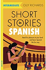 Short Stories in Spanish for Intermediate Learners: Read for pleasure at your level, expand your vocabulary and learn Spanish the fun way! (Foreign Language Graded Reader Series) (Spanish Edition) Kindle Edition