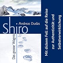Shiro - Das grosse Wagnis: Mit dickem Fell auf die Reise zu Authentizität und Selbstverwirklichung