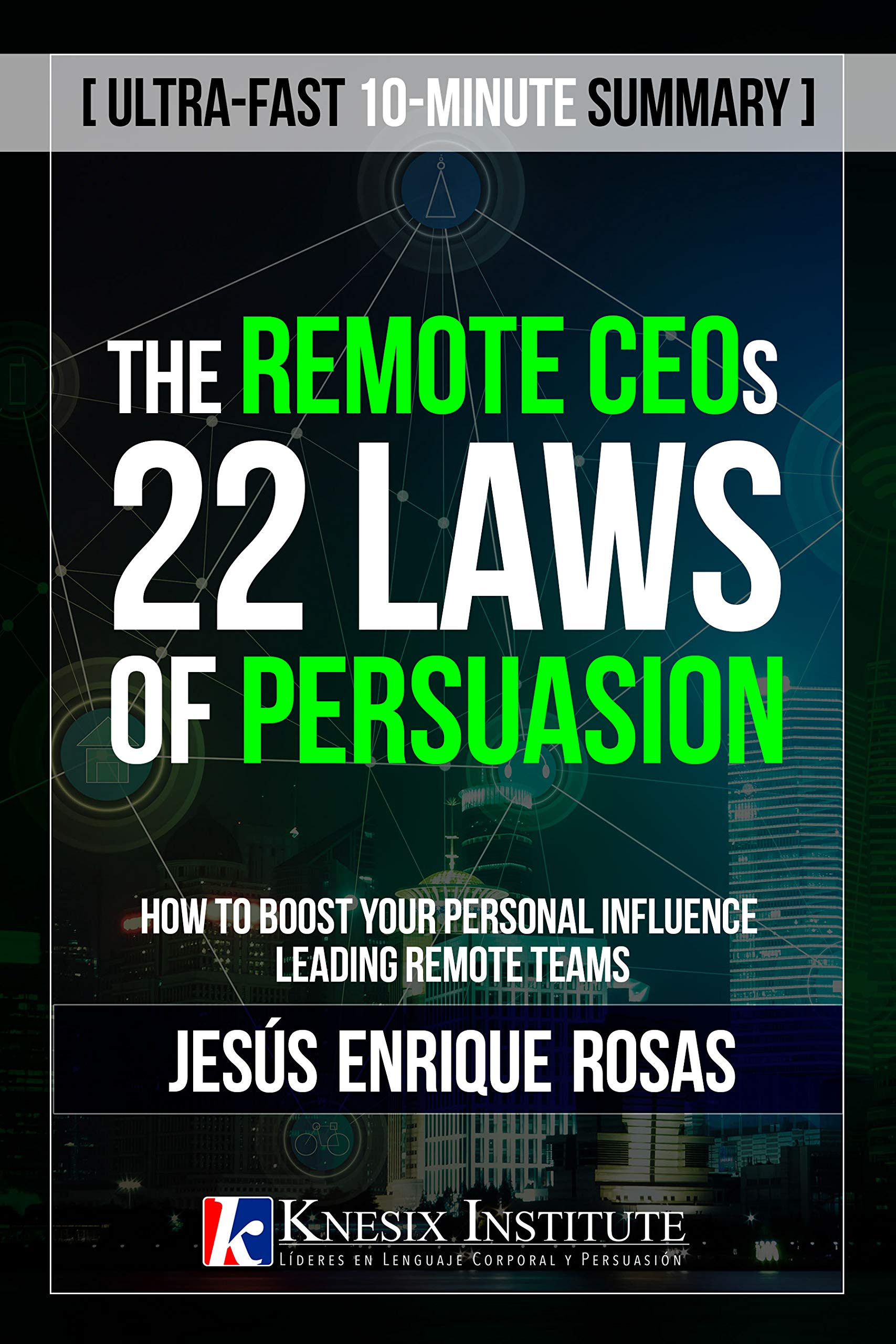 The Remote CEO's 22 Laws of Persuasion: How to boost your personal influence leading remote teams