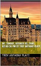 INT. Sunday, October 02, 2005 02:00:30 PM By Troy Anthony Platt (English Edition)