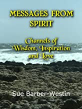 Messages From Spirit: Channels of Wisdom, Inspiration and Love