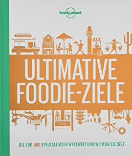 Lonely Planets Ultimative Foodie-Ziele: Die TOP500 Spezialit