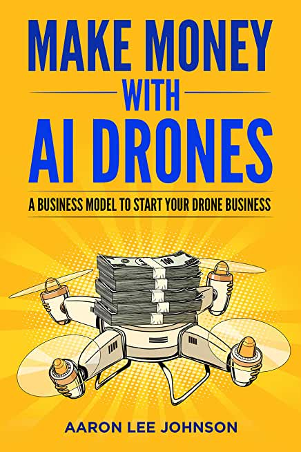 Making Money in Real Estate with a Drone: A great start up plan for this new and exciting industry. (English Edition)