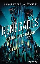 Renegades - Gefährlicher Freund: Roman (Renegades-Reihe 1) (German Edition)