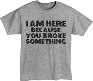 Men's I'm Here Because You Broke Something Funny Gray T-Shirt
