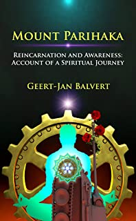 Mount Parihaka: Reincarnation and Awareness: Account of a Spiritual Journey (English Edition)