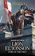 Lion El'Jonson: Lord of the First (The Horus Heresy Primarchs Book 13)