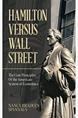 Hamilton Versus Wall Street: The Core Principles of the American System of Economics Kindle Edition