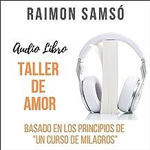 """Taller de Amor: Basado en los Principios de """"Un Curso de Milagros"""""""